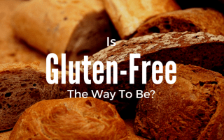 Is Gluten Free The Way To Be