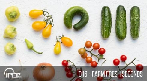 PEP Talks 016 - Farm Fresh Seconds