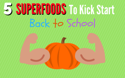 5 Superfoods To Kick Start Back To School