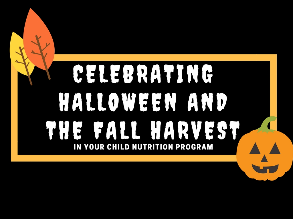 Celebrating Halloween and the Fall Harvest in Your Child Nutrition Program