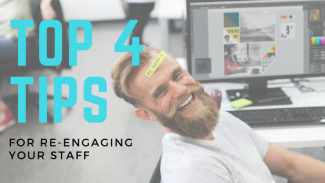 Top 4 Tips for Staff Re-Engagement