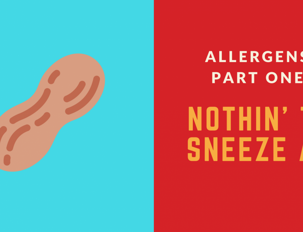 Allergens: Part One –Nothin' to Sneeze At