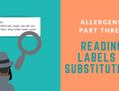 Allergens: Part Three –Reading Labels & Substitutions