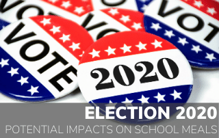 Election 2020 & The Potential Impacts on School Meals